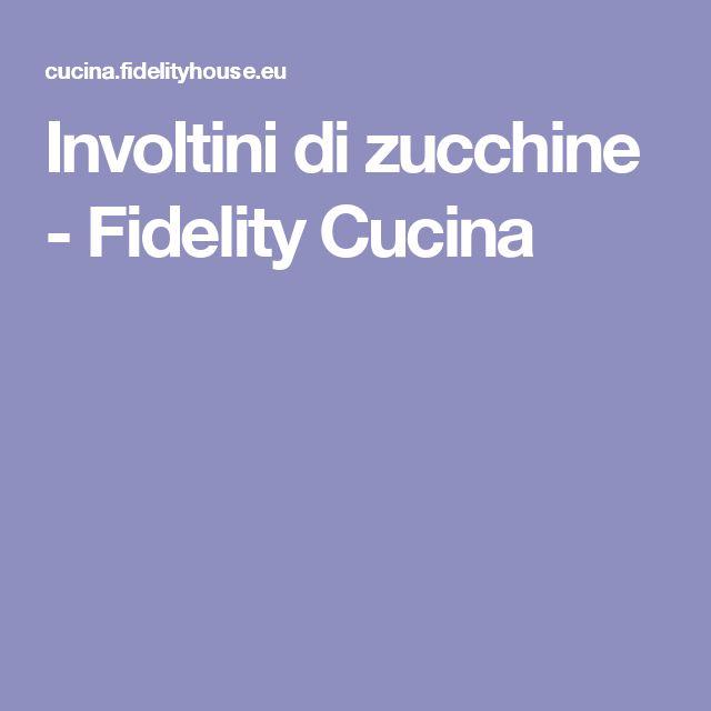 Involtini di zucchine - Fidelity Cucina