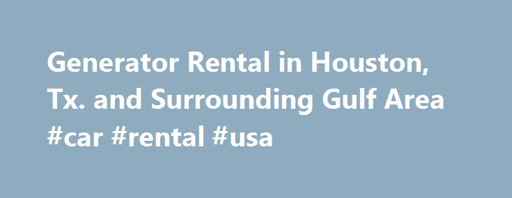 Generator Rental in Houston, Tx. and Surrounding Gulf Area #car #rental #usa http://renta.remmont.com/generator-rental-in-houston-tx-and-surrounding-gulf-area-car-rental-usa/  #generator rental # Worldwide Power Rentals We can supply you with the power you need, when you need it, with guaranteed delivery in as little as four hours! Worldwide Power Products provides generator rentals for all commercial, industrial, and municipal operations suited for emergency, standby, back up prime power…
