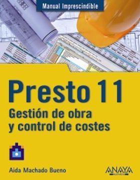 Presto 11 : manual imprescindible, gestión de obra y control de costes / Machado Bueno, Aída  N° de pedido: 692.5 M149P 2008