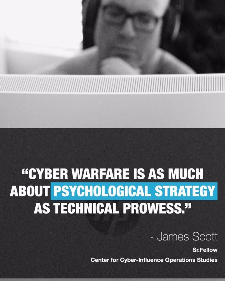 """Cyber Warfare is as much about Psychological strategy as Technical Prowess"" - James Scott, senior fellow, Institute for Critical Infrastructure Technology (ICIT) and Center for Cyber Influence Operations Studies (CCIOS)    #CyberWarfare #CyberWar #Warfare #psychologicalwar #psyops #informationwarfare #CCIOS #ICIT #JamesScott #CyberSecurity #InfoSec #NationalSecurity #USA #CyberCulture"