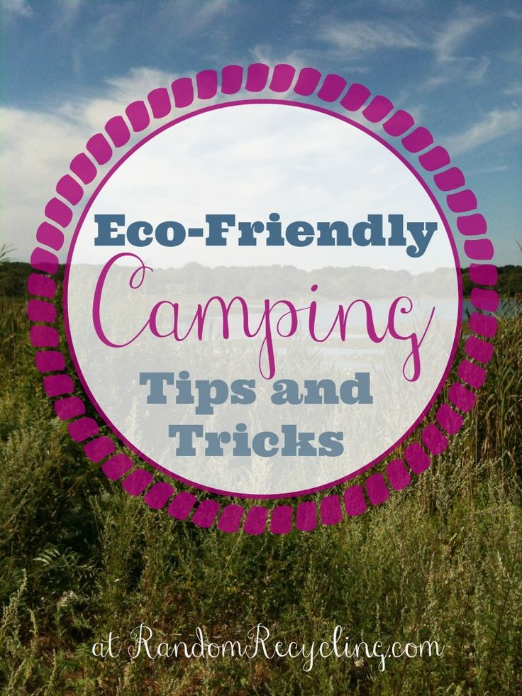 Eco-Friendly Camping Tips | Random Recycling #camping #summer #greenliving