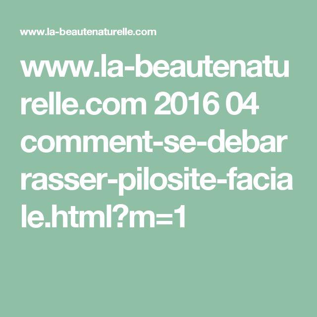 www.la-beautenaturelle.com 2016 04 comment-se-debarrasser-pilosite-faciale.html?m=1
