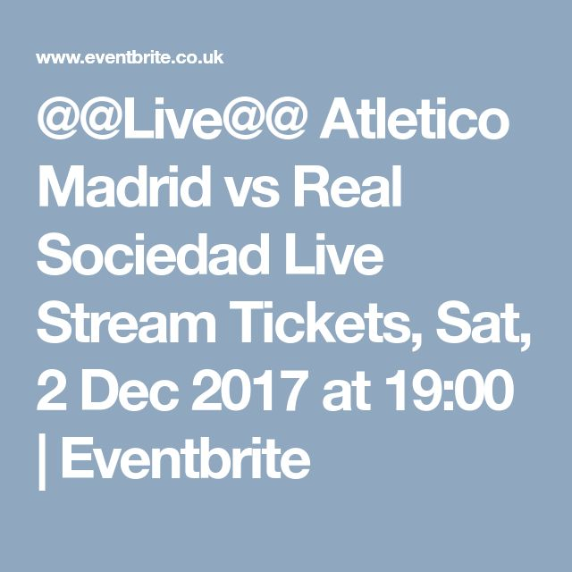 @@Live@@ Atletico Madrid vs Real Sociedad Live Stream Tickets, Sat, 2 Dec 2017 at 19:00 | Eventbrite
