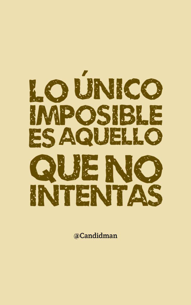 Lo único imposible es aquello que no intentas.  @Candidman     #Frases Candidman Motivación @candidman