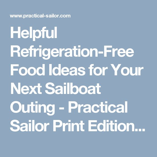 Helpful Refrigeration-Free Food Ideas for Your Next Sailboat Outing - Practical Sailor Print Edition Article
