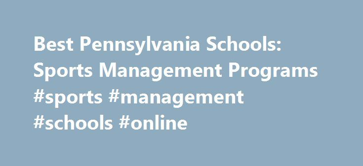 Best Pennsylvania Schools: Sports Management Programs #sports #management #schools #online http://kansas.remmont.com/best-pennsylvania-schools-sports-management-programs-sports-management-schools-online/  # BestEdSites.com Sports Management Schools in Pennsylvania 23 Sports Management Schools in Pennsylvania sort by Alphabetical Overall Rating Design Grade Content Grade Usability Grade User Rating Alphabetical high to low Pennsylvania Sports Management Schools in Pennsylvania Site Evaluation…