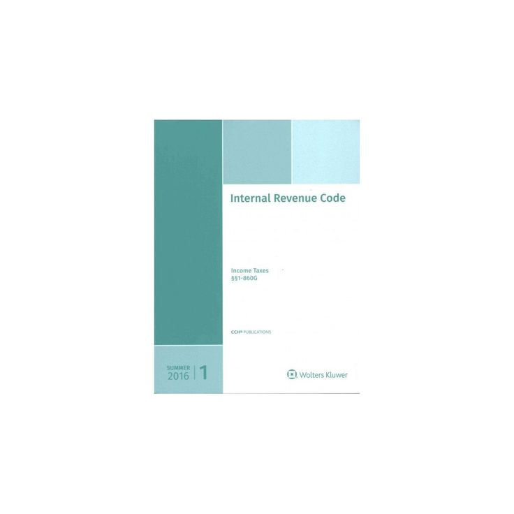 Internal Revenue Code : Income, Estate, Gift, Employment and Excise Taxes, Summer 2016 (As of May 31,