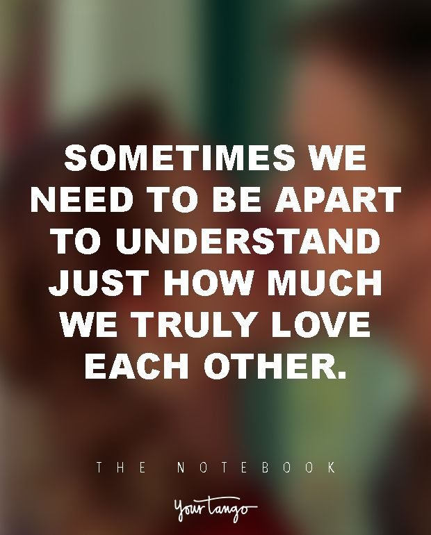 """Sometimes we need to be apart to understand just how much we truly love each other."" ― Nicholas Sparks"