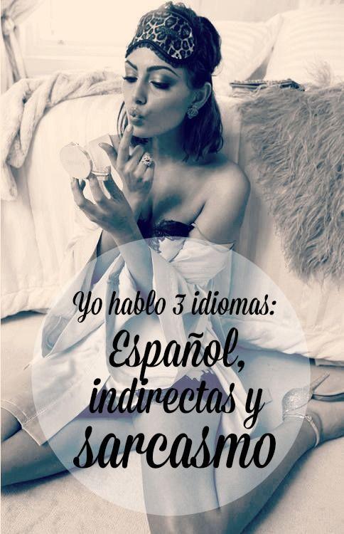 #Frases Yo hablo 3 idiomas: español, indirectas y #sarcasmo.