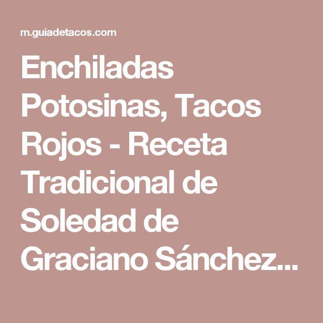 Enchiladas Potosinas, Tacos Rojos - Receta Tradicional de Soledad de Graciano Sánchez ..::GuiaDeTacos.COM::..