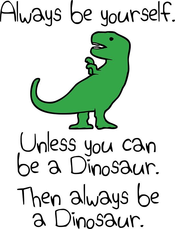 Always Be Yourself Unless You Can Be A Dinosaur Sticker