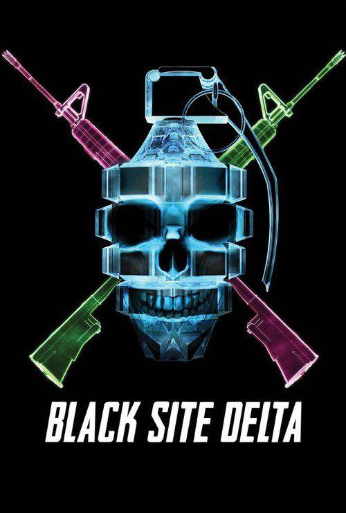 Download Black Site Delta (2017) full movie, Black Site Delta Full Movie Free Download and Black Site Delta Full Movie Free Download