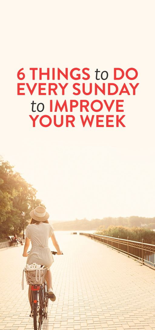 6 Things To Do Every Sunday To Improve Your Week