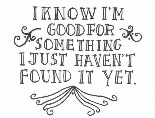 just haven't found it yet.