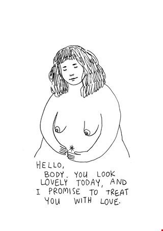 "Repeat after me.... or Frances Cannon in this case.   ""Hello body. You look lovely today, and I promise to treat you with love.""   Body Positivity 