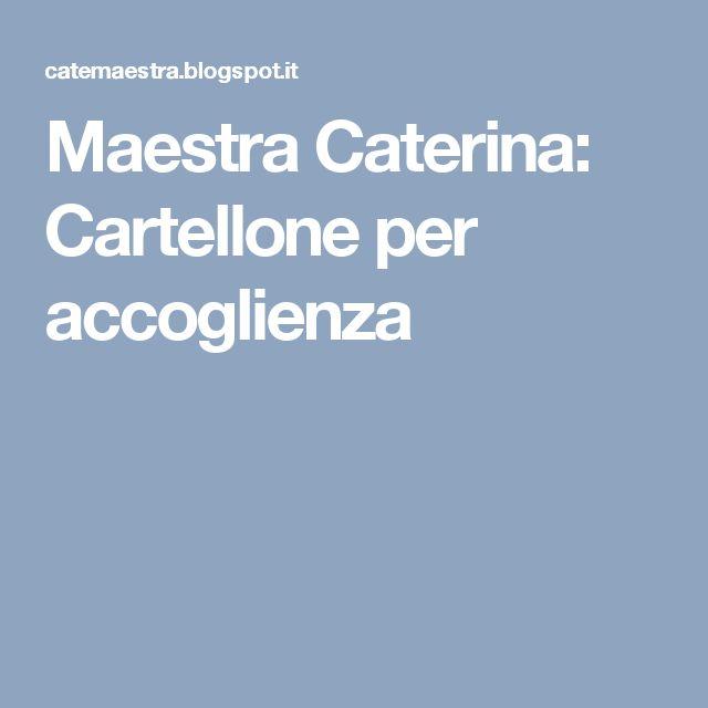 Maestra Caterina: Cartellone per accoglienza