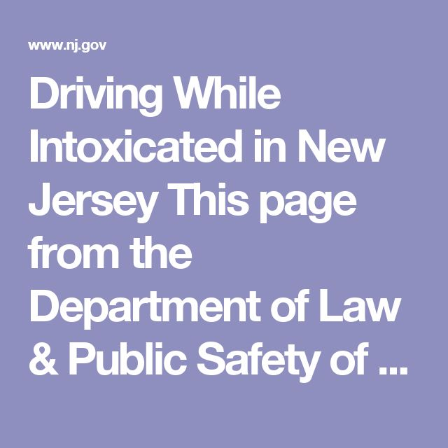 Driving While Intoxicated in New Jersey  This page from the Department of Law & Public Safety of New Jersey lists the penalties and consequences for each type of DUI offense. 1safedrivers don't drink and drive!