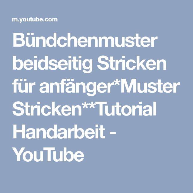 Bündchenmuster beidseitig Stricken für anfänger*Muster Stricken**Tutorial Handarbeit - YouTube