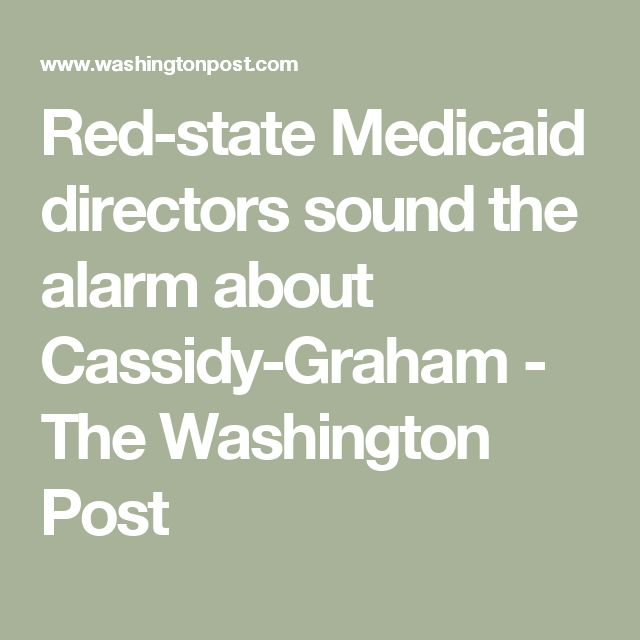 Red-state Medicaid directors sound the alarm about Cassidy-Graham - The Washington Post