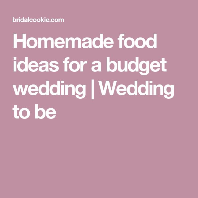 Homemade food ideas for a budget wedding | Wedding to be