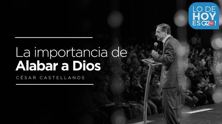 Porqué es importante alabar a Dios? - César Castellanos