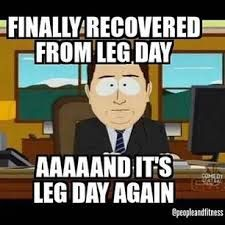 finally recovered from leg day and it's leg day again meme - Google Search