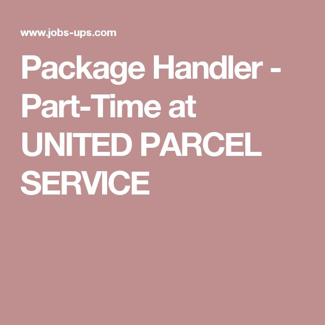 Package Handler - Part-Time at UNITED PARCEL SERVICE Ed Job - ups package handler resume