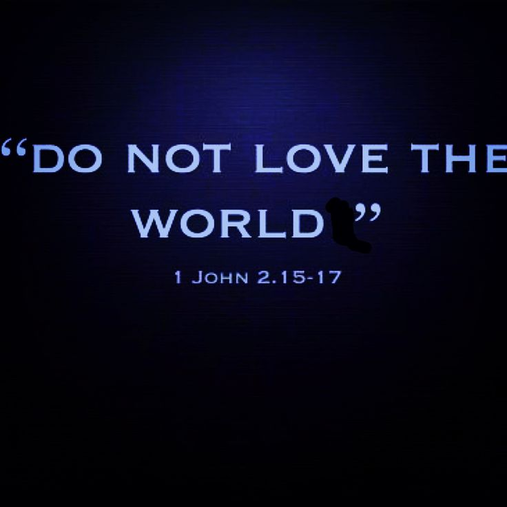 """""""Do not love the world or anything in the world. If anyone loves the world, love for the Father is not in them. For everything in the world—the lust of the flesh, the lust of the eyes, and the pride of life—comes not from the Father but from the world"""" (1 John 2:15-17). """"Do not conform to the pattern of this world, but be transformed by the renewing of your mind. Then you will be able to test and approve what God's will is--his good, pleasing and perfect will"""" (Romans 12:2). #Pray #Jesus"""