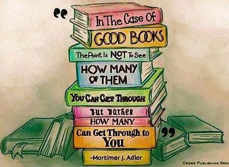 In the case of good books the point is not to see how many of them you can get through but how many of them can get through you.