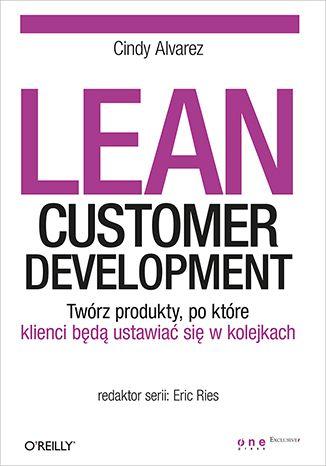 Lean Customer Development. Twórz produkty, po które klienci będą ustawiać się w kolejkach - Cindy Alvarez