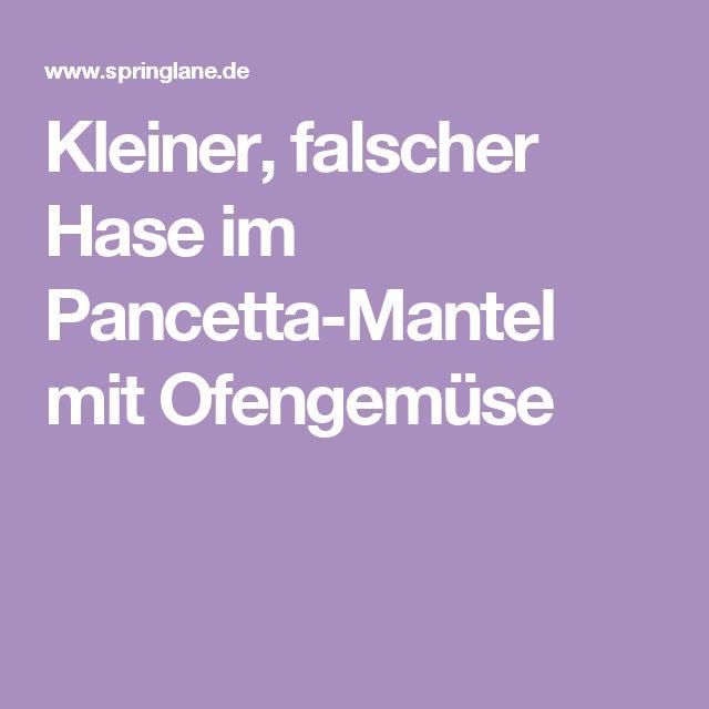 Kleiner, falscher Hase im Pancetta-Mantel mit Ofengemüse