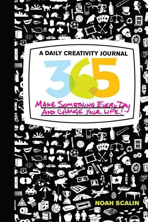 365: Make Something Every Day and Change Your Life by Noah Scalin | 18 Journals That Will Get Your Creative Juices Flowing