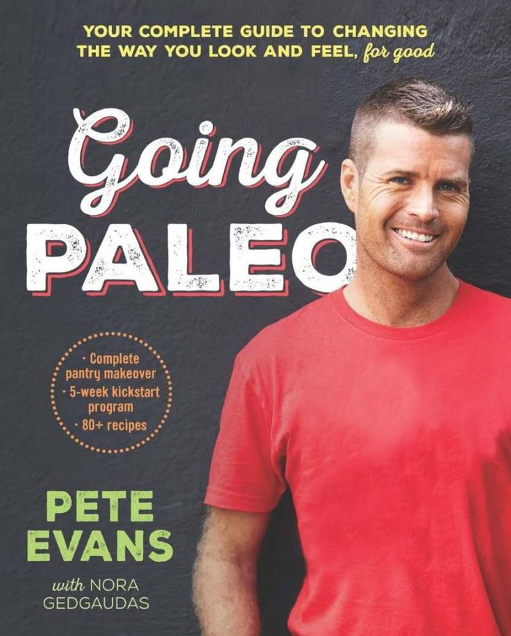 Going Paleo : Your Complete Guide to Changing the Way You Look and Feel For Good - Pete Evans