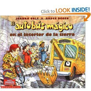 El Autobus Magico en el Interior de la Tierra by Joanna Cole. $0.01. Publisher: Scholastic en Espanol; Tra edition (January 1, 1993). Series - Magic School Bus. Publication: January 1, 1993. On a special field trip in a magic school bus Senorita Carola's class learns first hand about different kinds of rocks and the formation of the earth. Spanish edition.                                                         Show more                               Show less