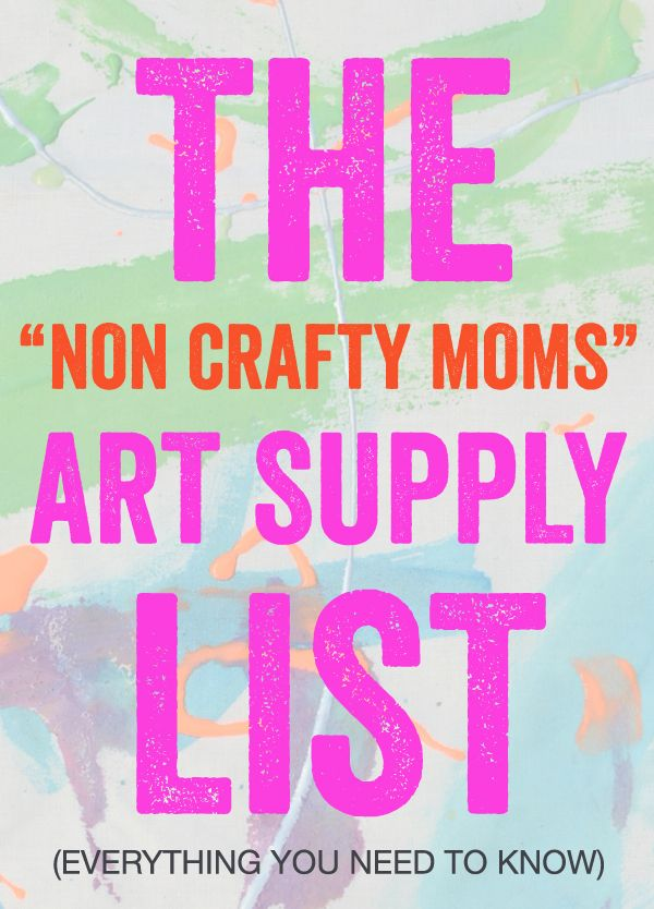 """The """"Non Crafty Moms"""" Art Supply List - Everything You Need to Know for Your Kids to get Artsy"""
