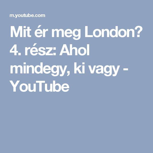 Mit ér meg London? 4. rész: Ahol mindegy, ki vagy - YouTube
