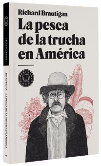 Spanish translation of Brautigan's 'Trout Fishing in America' - La pesca de la trucha en América - Backie Books, Barcelona, 2010 - Translator: Pablo Álvarez Ellacuria - Illustrator: Anders Nilsen - ISBN: 9788493736255 - Excerpt available on website