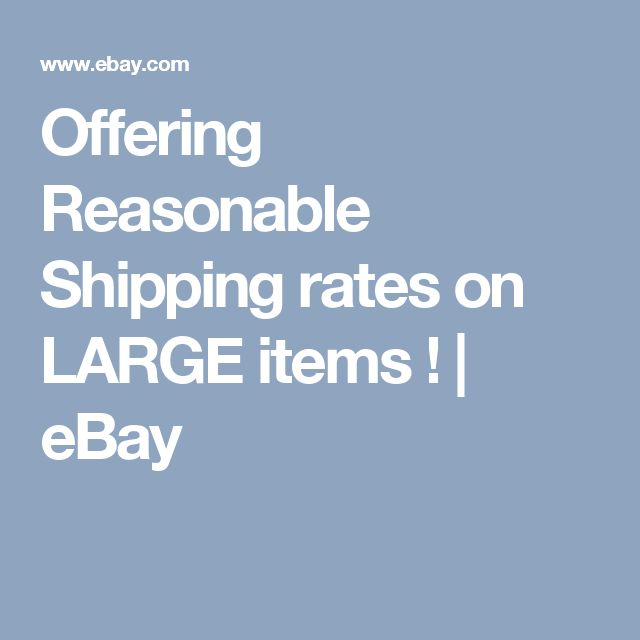 Offering Reasonable Shipping rates on LARGE items !   eBay