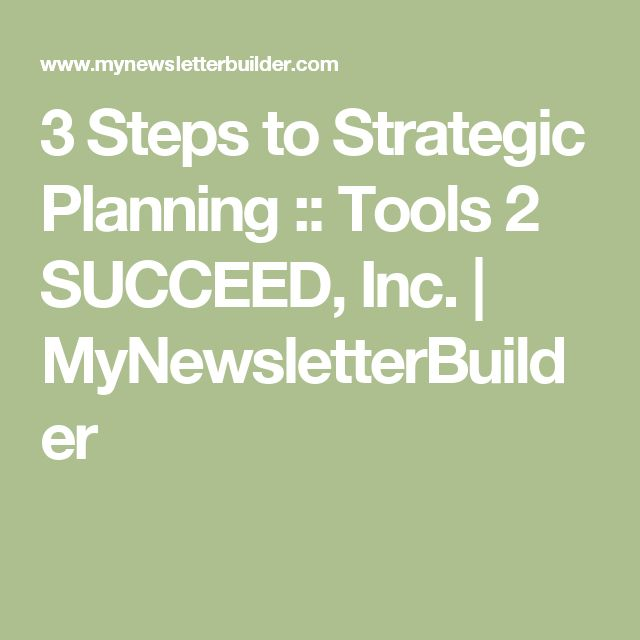 3 Steps to Strategic Planning :: Tools 2 SUCCEED, Inc. | MyNewsletterBuilder