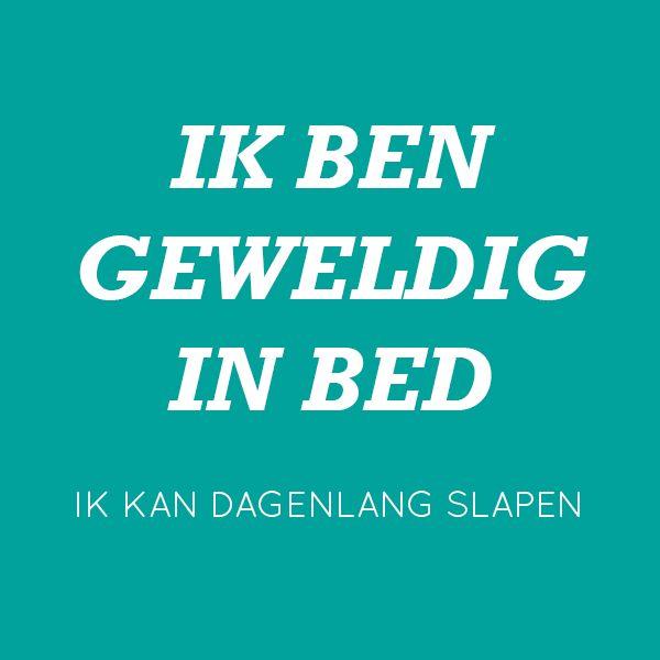 Ik ben geweldig in bed, ik kan dagenlang slapen