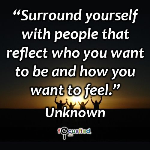 """""""Surround yourself with people that reflect who you want to be and how you want to feel."""" #quote #inspire #motivate #inspiration #motivation #lifequotes #quotes #youareincontrol #success #sotrue #keepgoing #wisdom #focusfied #perspective"""