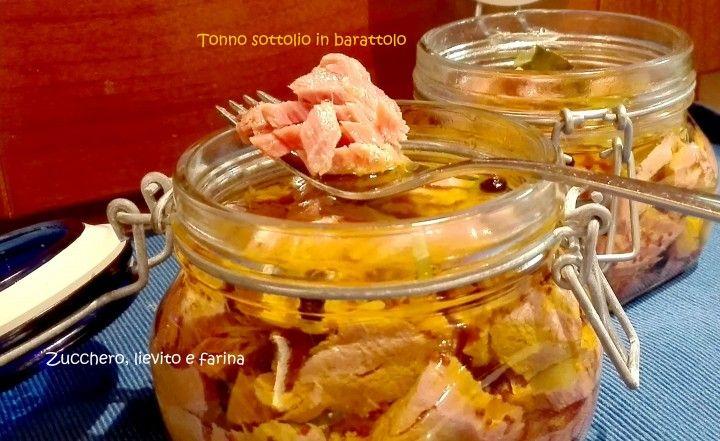 Tonno sottolio in barattolo :http://blog.giallozafferano.it/zuccherolievitoefarina/tonno-sottolio-barattolo/