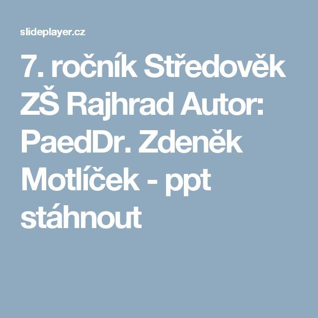 7. ročník Středověk ZŠ Rajhrad Autor: PaedDr. Zdeněk Motlíček -  ppt stáhnout