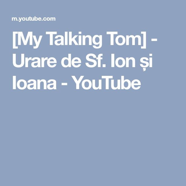 [My Talking Tom] - Urare de Sf. Ion și Ioana - YouTube