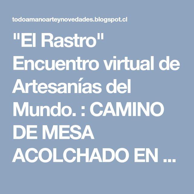 """""""El Rastro"""" Encuentro virtual de Artesanías del Mundo. : CAMINO DE MESA ACOLCHADO EN LA TECNICA PATCHWORK. PASO A PASO"""