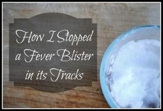 How I Stopped a Fever Blister in its Tracks. With just two simple ingredients, I was able to stop my fever blister at the tingling stage, so it never fully developed into a nasty blister.