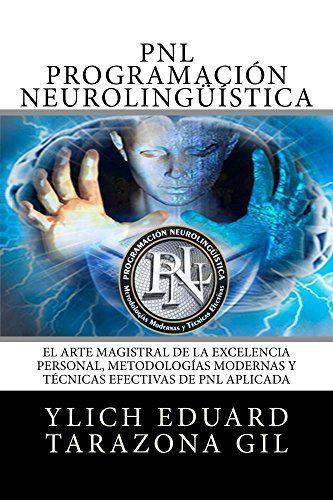 PNL o PROGRAMACIÓN NEUROLINGÜÍSTICA: El Arte Magistral de la Excelencia Personal, Metodologías Modernas y Técnicas Efectivas de PNL Aplicada (Principios ... Preliminares del Éxito - Volumen 7 de 8) - https://alegrar.me/producto/pnl-o-programacin-neurolingstica-el-arte-magistral-de-la-excelencia-personal-metodologas-modernas-y-tcnicas-efectivas-de-pnl-aplicada-principios-preliminares-del-xito-volumen-7-de-8/