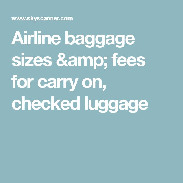 Airline baggage sizes & fees for carry on, checked luggage