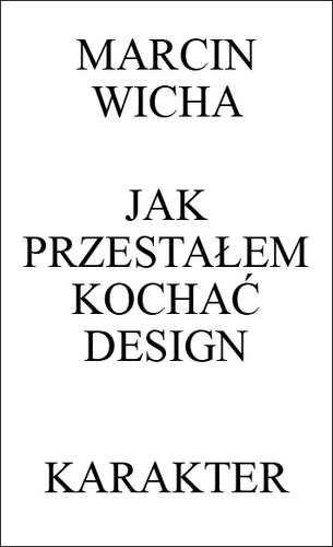 Jak przestałem kochać design -   Wicha Marcin , tylko w empik.com: 34,99 zł. Przeczytaj recenzję Jak przestałem kochać design. Zamów dostawę do dowolnego salonu i zapłać przy odbiorze!
