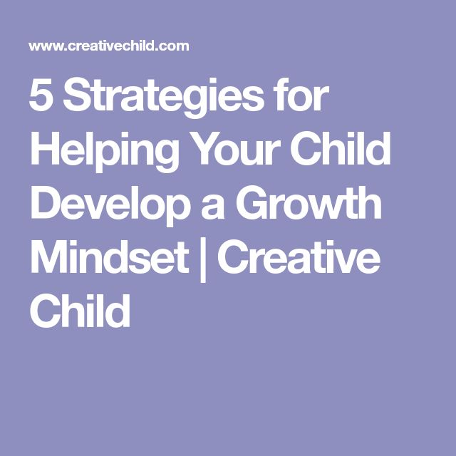 5 Strategies for Helping Your Child Develop a Growth Mindset   Creative Child